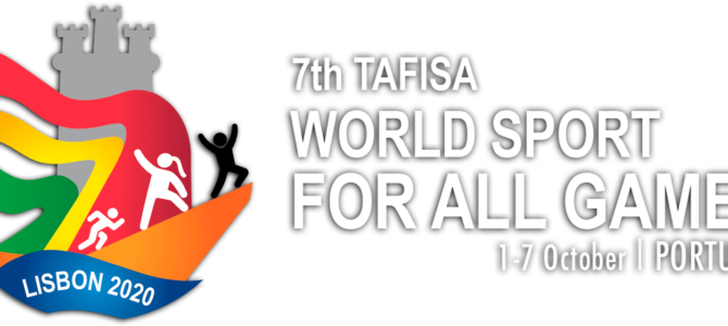 7th TAFISA World Sport for All Games 1-7 October, Lisbon 2020, Portugal